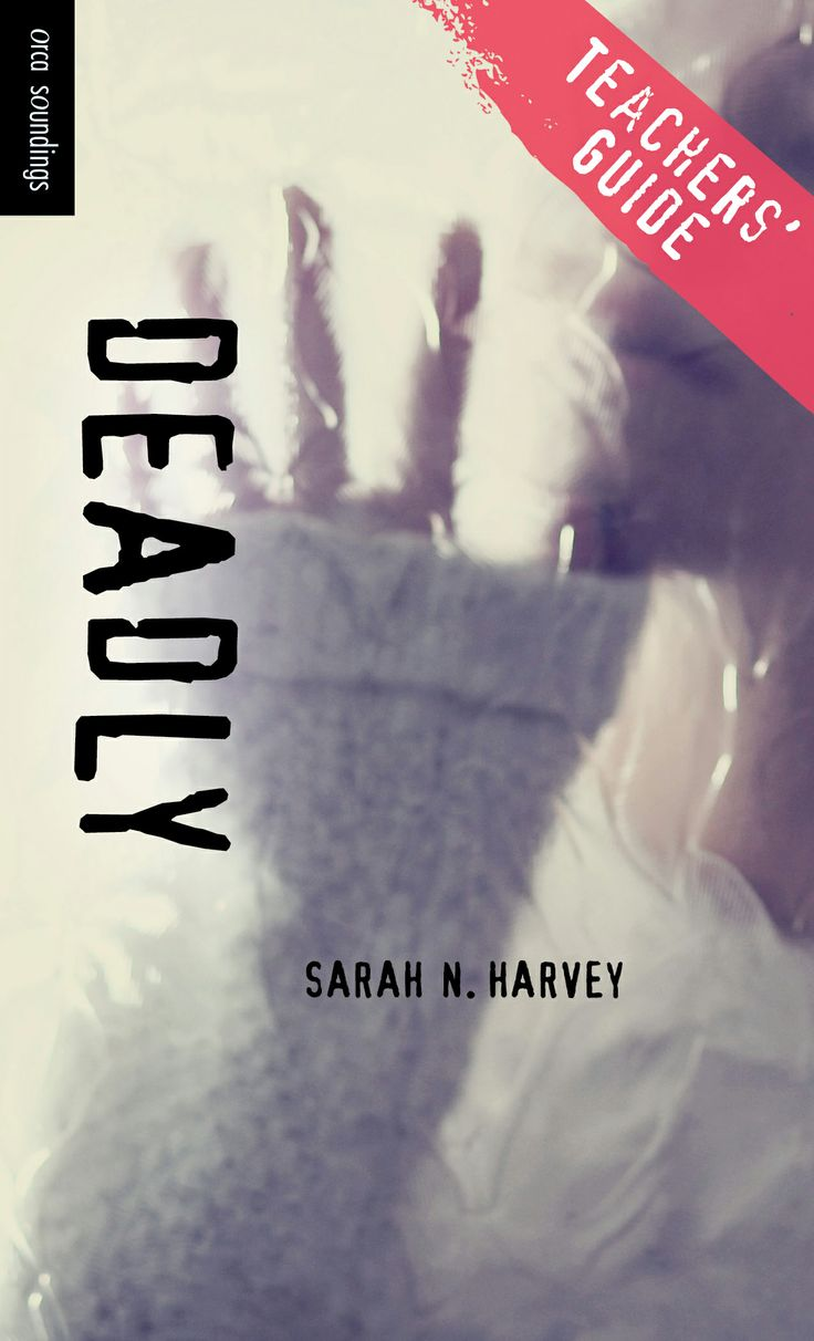 Teachers' Guide for Deadly by Sarah N. Harvey, part of the Orca Soundings series for reluctant readers ages 12+.