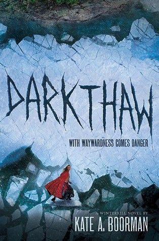 Darkthaw (Winterkill #2) by Kate A. Boorman - October 13th 2015 by Amulet Books