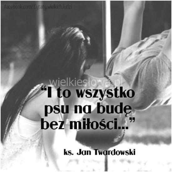I to wszystko psu na budę bez miłości... #Twardowski-Jan, #Miłość