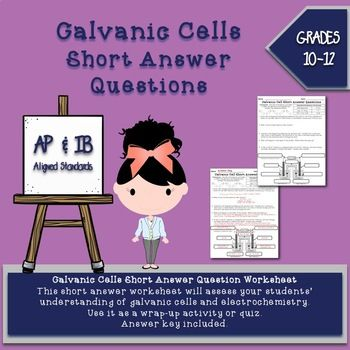 Galvanic Cells Short Answer Questions Worksheet -    This one-page, short answer worksheet will assess your students' understanding of galvanic cells and electrochemistry.   Use it as a wrap-up activity or quiz.  Answer key included. $1.50