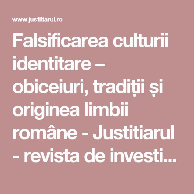 Falsificarea culturii identitare – obiceiuri, tradiții și originea limbii române - Justitiarul - revista de investigatiiJustitiarul – revista de investigatii