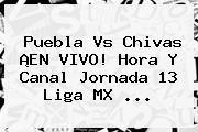 http://tecnoautos.com/wp-content/uploads/imagenes/tendencias/thumbs/puebla-vs-chivas-en-vivo-hora-y-canal-jornada-13-liga-mx.jpg Jornada 13. Puebla vs Chivas ¡EN VIVO! Hora y Canal Jornada 13 Liga MX ..., Enlaces, Imágenes, Videos y Tweets - http://tecnoautos.com/actualidad/jornada-13-puebla-vs-chivas-en-vivo-hora-y-canal-jornada-13-liga-mx/