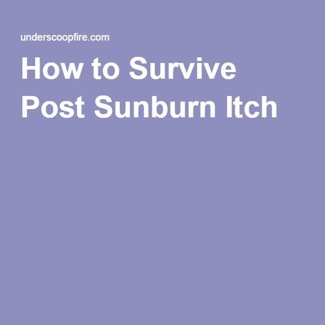 How to Survive Post Sunburn Itch