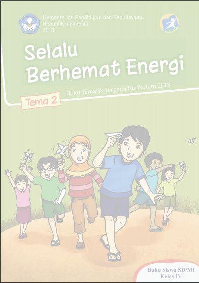Download Buku Siswa Kurikulum 2013 SD Kelas 4 Tema 2 Selalu Berhemat Energi