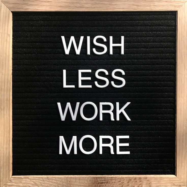Wish less, work more.  #Sunday #Motivation