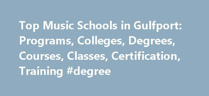 Top Music Schools in Gulfport: Programs, Colleges, Degrees, Courses, Classes, Certification, Training #degree http://degree.nef2.com/top-music-schools-in-gulfport-programs-colleges-degrees-courses-classes-certification-training-degree/  #music degrees # Music Schools near Gulfport Gulfport, MS (population: 71,411) has thirteen music schools within a 100-mile radius of its city center. Tulane University of Louisiana. the highest ranked school in this group with a music program, has a total…