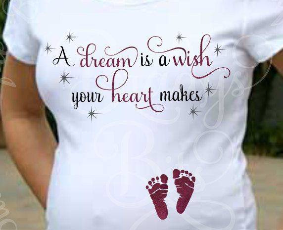 Maternity Shirt - A Dream is A Wish Your Heart Makes.  PRODUCTION TIME IS UP TO 2 WEEKS WITH ADDITIONAL TIME FOR SHIPPING.  Standard shipping is USPS First Class Mail.  Upgrades to Priority Mail are available.  Footprints and text are available in the following colors:  Black, Red, Grey, Vegas Gold, Brown, Lime Green, Grass Green, Turquoise Blue, Sky Blue, Royal Blue, Purple, Maroon, Red, Light Pi