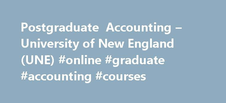 Postgraduate Accounting – University of New England (UNE) #online #graduate #accounting #courses http://louisiana.nef2.com/postgraduate-accounting-university-of-new-england-une-online-graduate-accounting-courses/  # Postgraduate Accounting Postgraduate Accounting Accounting degrees with UNE's Graduate School of Business The Master of Professional Accounting (MPA) is a conversion program which allows students an opportunity to develop skills in accounting. The course is accredited by the…
