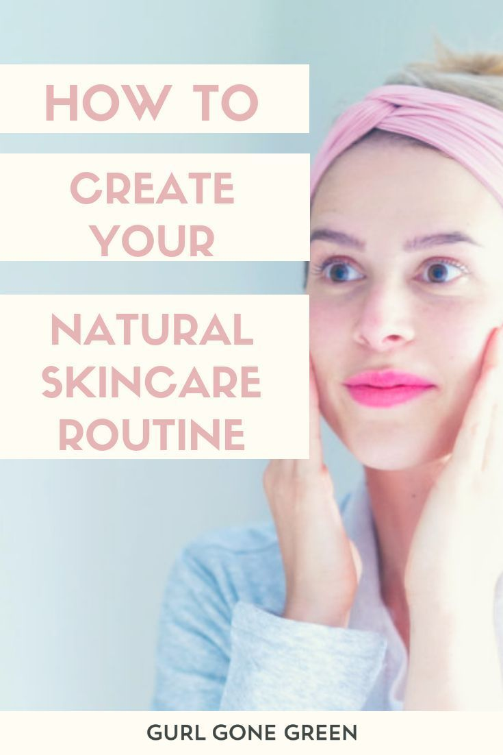 How To Create A Natural Skincare Routine Gurl Gone Green In 2020 Natural Skin Care Routine Natural Skin Care Skin Care