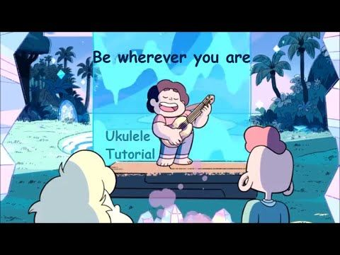 Be wherever you are - Steven Universe - Ukulele Tutorial [Chords, Strumming] - YouTube
