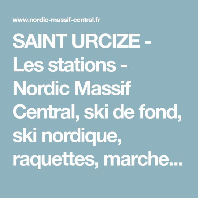 SAINT URCIZE - Les stations - Nordic Massif Central, ski de fond, ski nordique, raquettes, marche, biathlon. L'actualité du nordique : pistes, météo, chutes de neige, les tarifs, événements et bien plus !