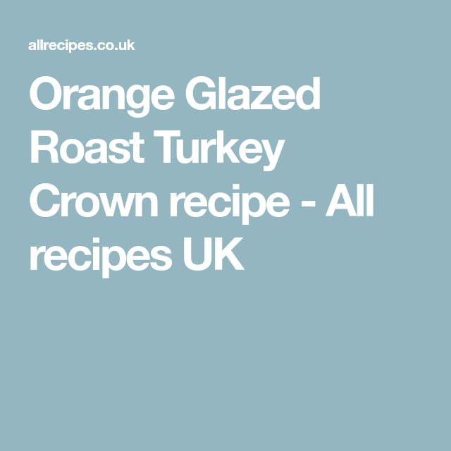 Orange Glazed Roast Turkey Crown recipe - All recipes UK