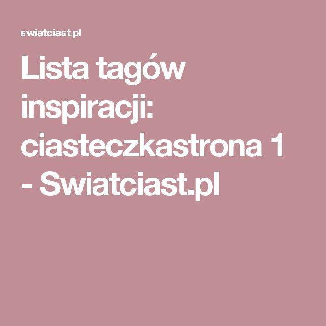 Lista tagów inspiracji: ciasteczkastrona 1 -         Swiatciast.pl