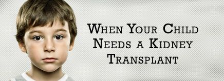 When Your Child Needs a Kidney Transplant