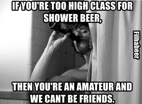 Nice cold beer in a steaming hot shower! Love a good shower beer!