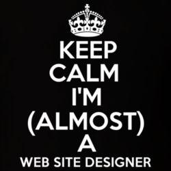 Keep Calm Im Almost A Web Site Designer Job T Shirt