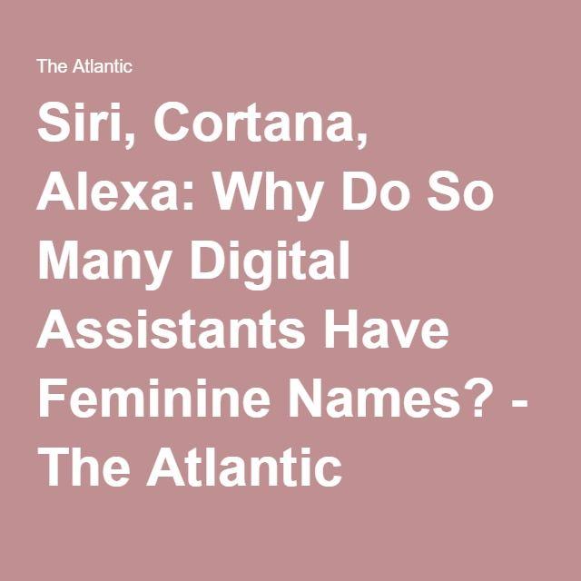Siri, Cortana, Alexa: Why Do So Many Digital Assistants Have Feminine Names? - The Atlantic