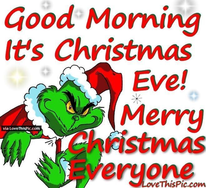 Grinch Good Morning Christmas Eve Image Grinch Good Morning Christmas Eve Christmas Eve Images Good Morning Christmas Merry Christmas Eve Quotes