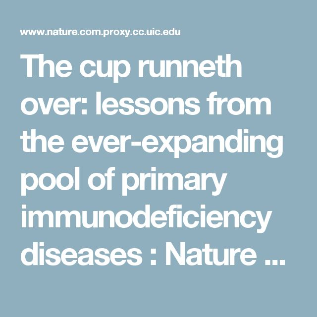 The cup runneth over: lessons from the ever-expanding pool of primary immunodeficiency diseases :  Nature Reviews Immunology :  Nature Research