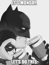 Even Batman Needs Coffee! No one is immune to the Monday blues!