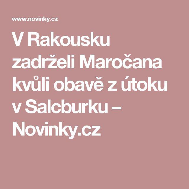 V Rakousku zadrželi Maročana kvůli obavě zútoku vSalcburku– Novinky.cz