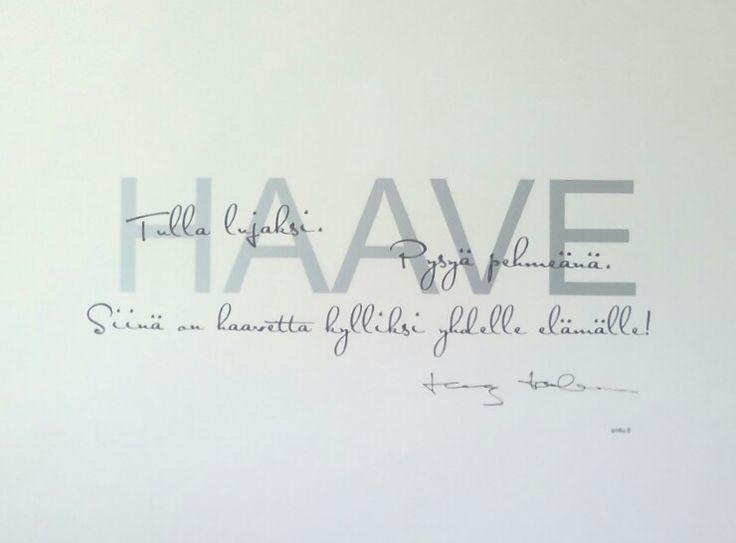~♥ Haave ♥~  Tulla lujaksi, pysyä pehmeänä. Siinä on haavetta kylliksi yhdelle elämälle.   -Tommy Tabermann-