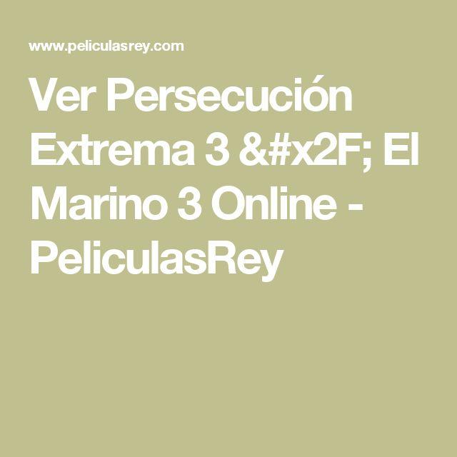 Ver Persecución Extrema 3 / El Marino 3 Online - PeliculasRey