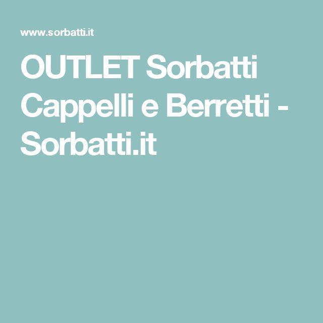OUTLET Sorbatti Cappelli e Berretti - Sorbatti.it