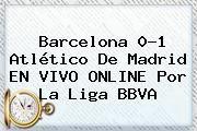 http://tecnoautos.com/wp-content/uploads/imagenes/tendencias/thumbs/barcelona-01-atletico-de-madrid-en-vivo-online-por-la-liga-bbva.jpg Barcelona vs Atletico de Madrid. Barcelona 0-1 Atlético de Madrid EN VIVO ONLINE por la Liga BBVA, Enlaces, Imágenes, Videos y Tweets - http://tecnoautos.com/actualidad/barcelona-vs-atletico-de-madrid-barcelona-01-atletico-de-madrid-en-vivo-online-por-la-liga-bbva/