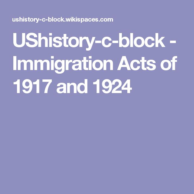 UShistory-c-block - Immigration Acts of 1917 and 1924