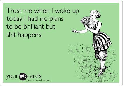 It just happens...
