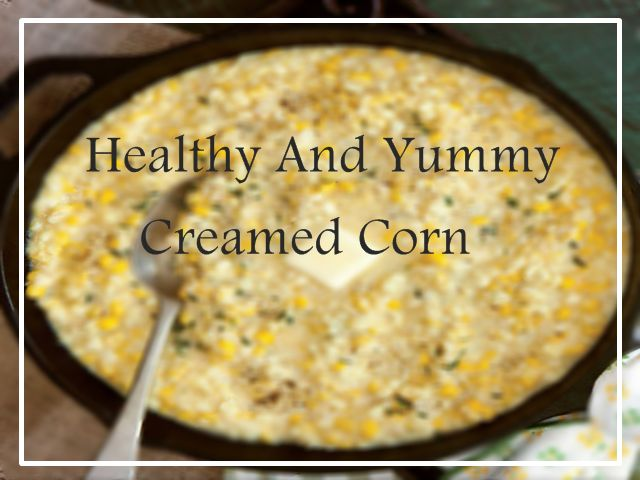 """Let's start Steps To Make Healthy And Yummy Creamed Corn """" try this something new dis for your creamed mood, See Recipes of Creamed Corn"""