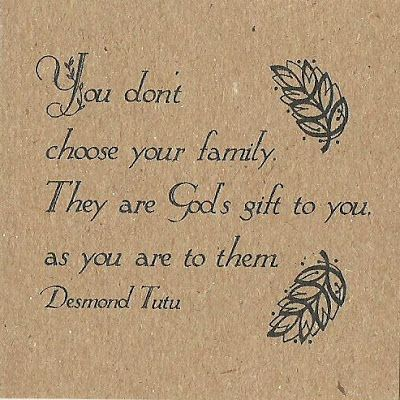 Family isn't just blood, it's those who have proven they love you unconditionally!