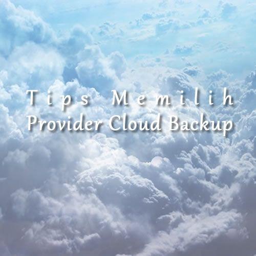 Bagi anda yang pertama kali akan menggunakan cloud backup, daftar provider cloud backup dan penawaran bisa tampak tak berujung. Berikut cara memilihnya.