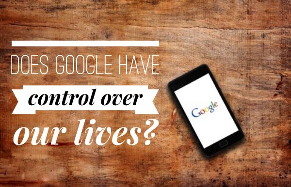 Does Google have control over our lives? - Blog, marketing, social media, google, online