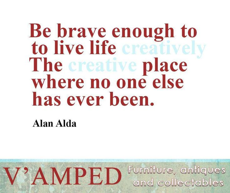 """Be brave enough to live life creatively. The creative place where no one else has ever been."" -Alan Alda #VampedFurniture #SundayMotivation"