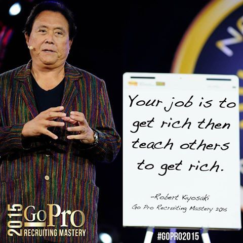 Your job is to get rich then teach others to get rich
