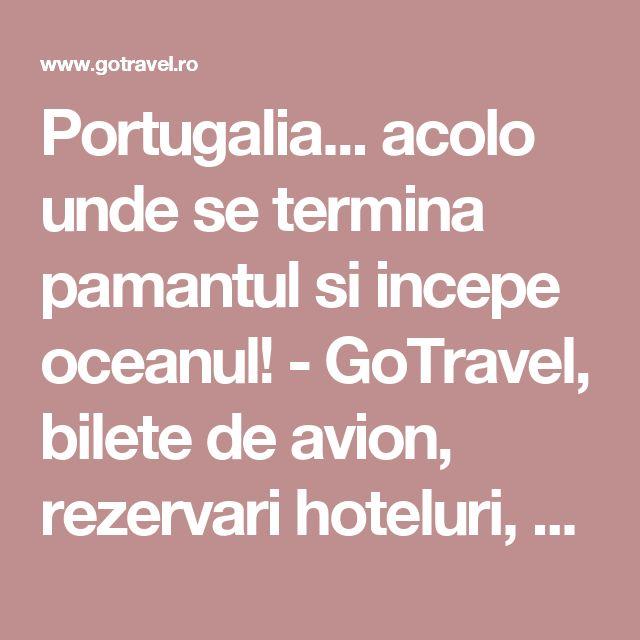 Portugalia... acolo unde se termina pamantul si incepe oceanul! - GoTravel, bilete de avion, rezervari hoteluri, destinatii de vacanta
