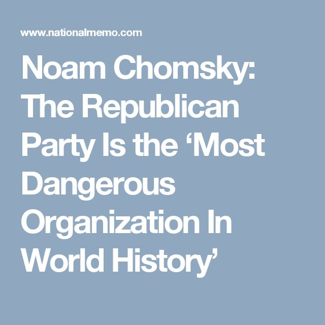 Noam Chomsky: The Republican Party Is the 'Most Dangerous Organization In World History'