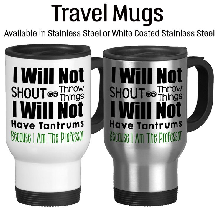 I Will Not Shout Or Throw Things, I Will Not Have Tantrums Because I Am The Professor, Gift For Professor, Coffee, Travel Mug, Insulated