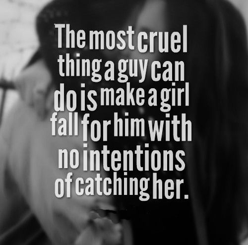 The most cruel thing a guy can do is make a girl fall for him with no intentions of catching her. #love #quotes