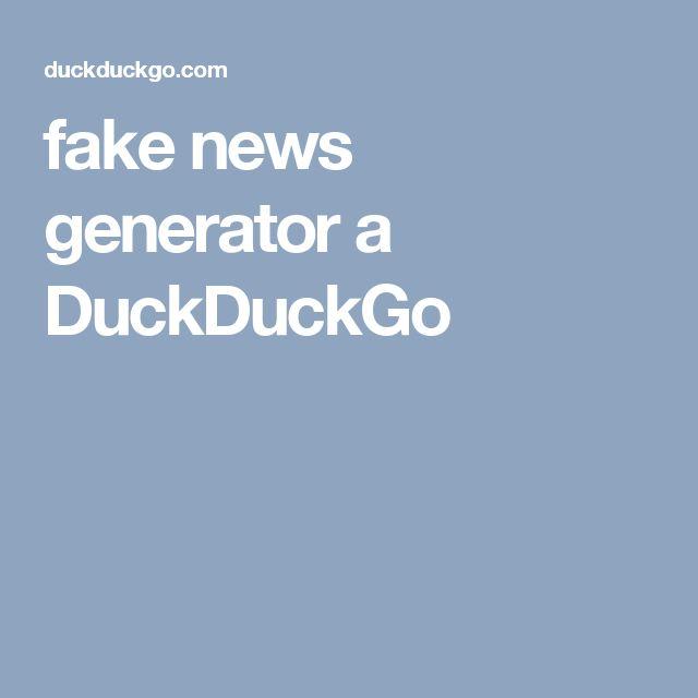fake news generator a DuckDuckGo