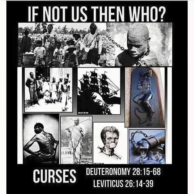 """The true Jews/Hebrews were Black and also the Chosen Children of Yah (God). The bible speaks of us and our heritage and our curses as well In Deuteronomy & Leviticus.   Jesus pointed out that in Revelation 2:9  """"I know the blasphemy of them which say they are Jews, and are not, but are the synagogue of Satan."""" Our history has been hidden from us but they like to remind us that we were slaves! Hebrews are the REAL 'Jews'!"""