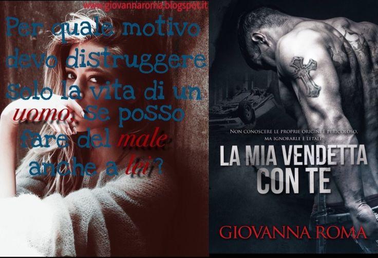 «Per quale motivo devo distruggere...»  La mia vendetta con te-Giovanna Roma