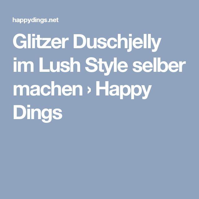 Glitzer Duschjelly im Lush Style selber machen › Happy Dings