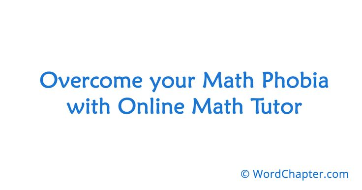 Overcome your Math Phobia with Online Math Tutor | Online Degrees