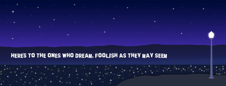 """""""La La Land"""" inspired Facebook cover photo. """"Here's to the ones who dream"""" Dreamers 