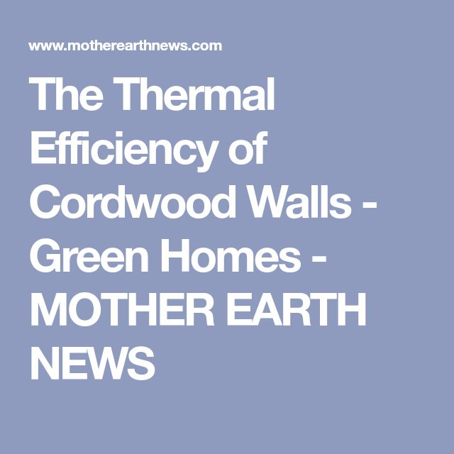 The Thermal Efficiency of Cordwood Walls - Green Homes - MOTHER EARTH NEWS