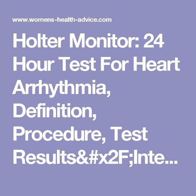 Holter Monitor: 24 Hour Test For Heart Arrhythmia, Definition, Procedure, Test Results/Interpretation, Holter Diary