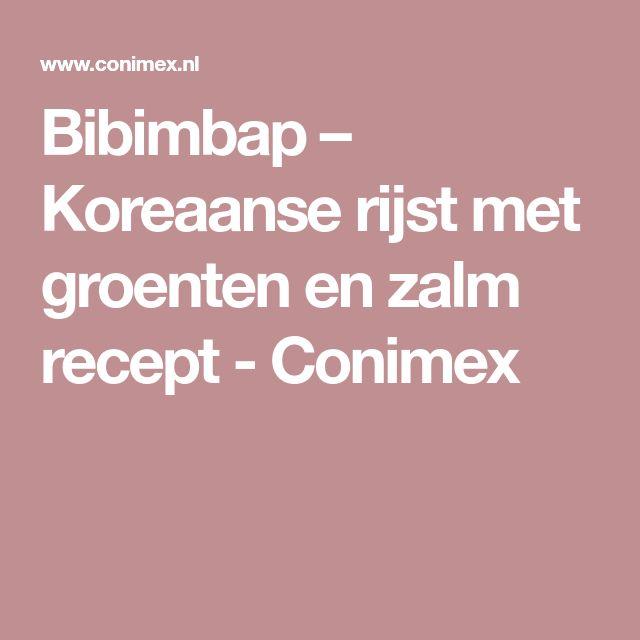 Bibimbap – Koreaanse rijst met groenten en zalm recept - Conimex